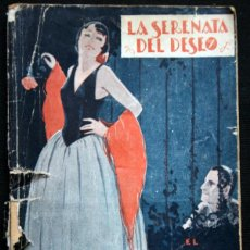 Libros antiguos: 1929 - LA SERENATA DEL DESEO - AUDAZ, EL CABALLERO (JOSÉ Mª CARRETERO) ILUSTRA LOYGORRI. Lote 50696120