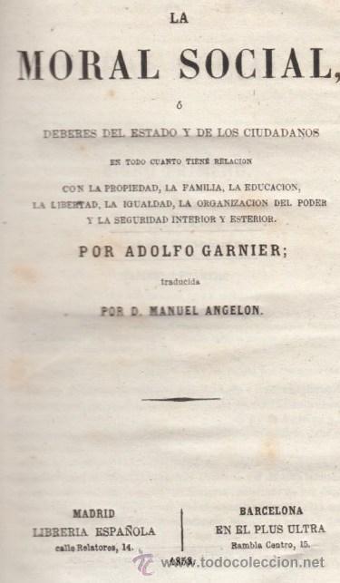 Libros antiguos: LA MORAL SOCIAL O DEBERES DEL ESTADO Y LOS CIUDADANOS ADOLFO GARNIER ED IMPRENTA DE LUIS TASO 1858 - Foto 2 - 50755423