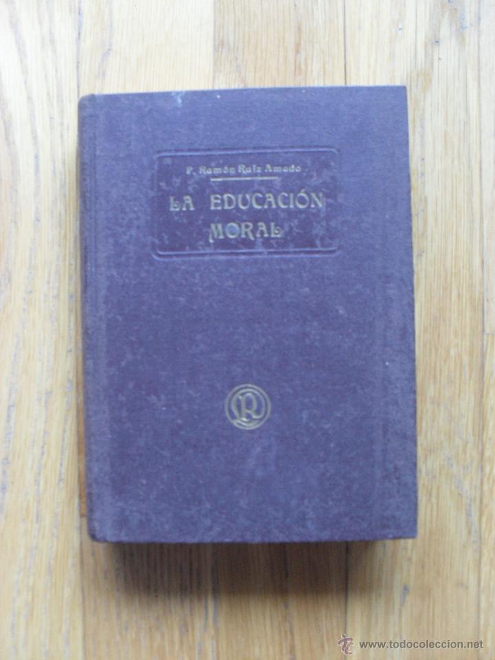 LA EDUCACION MORAL, RAMON RUIZ AMADO (Libros Antiguos, Raros y Curiosos - Pensamiento - Otros)
