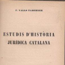 Libros antiguos: ESTUDIS D'HISTORIA JURIDICA CATALANA / F. VALLS TABERNER. BCN : LA REVISTA, 1929. 19X13CM.160 P.. Lote 50799966