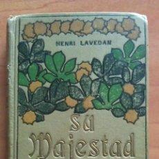Libros antiguos: 1911 SU MAJESTAD - HENRI LAVEDAN. Lote 50875978