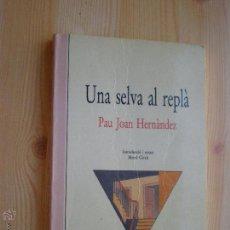 Libros antiguos: UNA SELVA AL REPLÁ - PAU JOAN HERNÁNDEZ - EN VALENCIANO. Lote 50939544