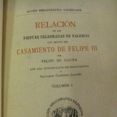 Libros antiguos: RELACION DE LAS FIESTAS CELEBRADAS EN VALENCIA CON MOTIVO DEL CASAMIENTO DE FELIPE III. 2 TOMOS. Lote 50956279
