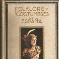 Libros antiguos: FOLKLORE Y COSTUMBRES DE ESPAÑA. F. CARRERAS Y CANDI. TOMO I 1934. Lote 51079555
