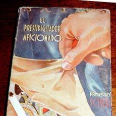 Alte Bücher - LIBRO EL PRESTIDIGITADOR AFICIONADO, profesor Schere. AÑOS 30. TIENE 138 pag. MIDE 15,5 x 11 cm - 51100017