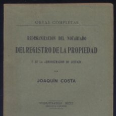 Libros antiguos: COSTA, JOAQUÍN. REORGANIZACIÓN DEL NOTARIADO, DEL REGISTRO DE LA PROPIEDAD Y DE... 1917.. Lote 276990068