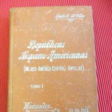 Libros antiguos: LAS REPÚBLICAS HISPANO-AMERICANAS - EMILIO H. DEL VILLAR - TOMO I. Lote 51248168