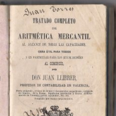 Libros antiguos: TRATADO COMPLETO DE ARITMETICA MERCANTIL, JUAN LLIBRER, VALENCIA 1868. Lote 51260457
