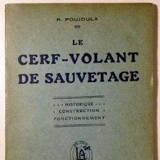 Libros antiguos: POUJOULA, R. - LE CERF-VOLANT DE SAUVETAGE. HISTORIQUE. CONSTRUCTION. FONCTIONNEMENT - PARIS. Lote 51467811
