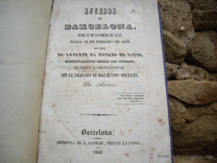 LUIS FERRER (ADRIANO): SUCESOS DE BARCELONA DESDE NOV. 1842 A FEBR.1943. IMPRENTA A.GASPAR 1843 RARO (Libros Antiguos, Raros y Curiosos - Historia - Otros)