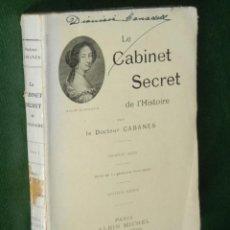 Libros antiguos: LE CABINET SECRET DE L'HISTOIRE - PREMIERE SERIE - DR. CABANES (EN FRANCES). Lote 51628815