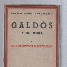 Libros antiguos: GALDOS Y SU OBRA POR EMILIO G.GAMERO Y DE LAIGLESIA. LOS EPISODIOS NACIONALES. MADRID. 1933. Lote 51658906