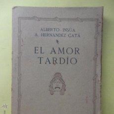 Libros antiguos: EL AMOR TARDÍO. ALBERTO INSÚA Y HERNÁNDEZ CATÁ. 1915.. Lote 51764232