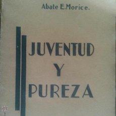 Libros antiguos: JUVENTUD Y PUREZA - ABATE E. MORICE - 1935. Lote 52010594