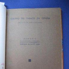 Libros antiguos: CULTIVO DEL TABACO EN ESPAÑA. MEMORIA PRESENTADA POR EL INGENIERO AGRÓNOMO E. ALCARAZ MIRA. 1934. Lote 52031595