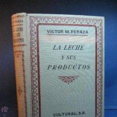 Libros antiguos: LA LECHE Y SUS PRODUCTOS : TRATADO PRÁCTICO SOBRE LA INDUSTRIA LECHERA... VÍCTOR M. PERAZA. 1928. Lote 52165897