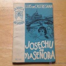 Libros antiguos: JOSECHU Y LA SEÑORA. LUÍS DE CASTRESANA. LA NOVELA DEL SÁBADO. AÑO I, Nº 66.. Lote 52329548
