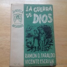 Libros antiguos: LA GUERRA DE DIOS. ESCRIVÁ, VICENTE Y D. FARALDO, RAMÓN. LA NOVELA DEL SÁBADO. AÑO II, Nº 43.. Lote 52344586