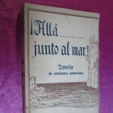 Livres anciens: ALLÁ JUNTO AL MAR NOVELA AMBIENTE ASTURIANO GARCIA AZNAR 1930 C5. Lote 58668210