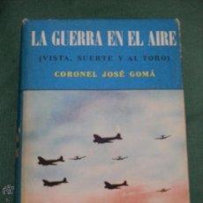 Libros antiguos: LA GUERRA EN EL AIRE. (VISTA, SUERTE Y AL TORO). CORONEL JOSE GOMA. PRIMERA EDICION.. Lote 52430841