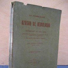 Libros antiguos: LA FABRICACIÓN DE AZÚCAR DE REMOLACHA Y LA REFINACIÓN DE AZÚCARES...SCHNELL Y FISCHER. 2ª ED. 1906. Lote 52435718