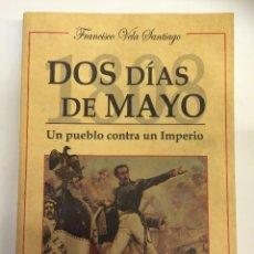 Libros antiguos: DOS DIAS DE MAYO 1808, UN PUEBLO CONTRA UN IMPERIO....EL DOS DE MAYO MADRID CONTADO FRANCISCO VELA. Lote 104330335