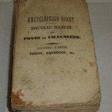 Libros antiguos: NOUVEAU MANUEL DES PONTS ET CHAUSSEES. SECONDE PARTIE. ENCYCLOPEDIE RORET - 1844. CON DESPLEGABLES.. Lote 52516212