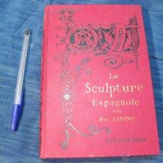 Libros antiguos: LA ESCULTURA ESPAÑOLA. PAUL LAFOND 1905. LA SCULPTURE SPAGNOLE. Lote 180307673