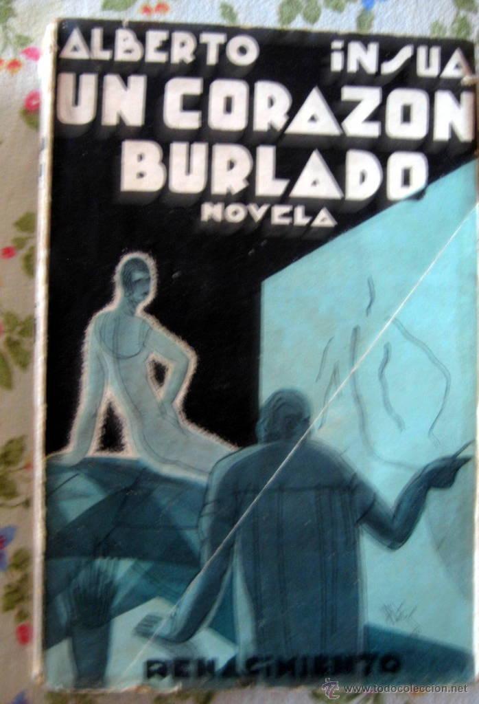 UN CORAZON BURLADO - ALBERTO INSUA - 1930 - CUBIERTA DE RAMÓN PUJOL (Libros antiguos (hasta 1936), raros y curiosos - Literatura - Narrativa - Otros)
