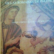 Libros antiguos: LIBROS ARTE ROMANO - RUTAS Y VILLAS ROMANAS DE PALENCIA JAVIER CORTES - 32 X 25 CM. 143 PAG.. Lote 52781475