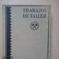 Libros antiguos: TRABAJOS DE TALLER- FORJA DE PIEZAS VARIAS- 1927. Lote 52802161