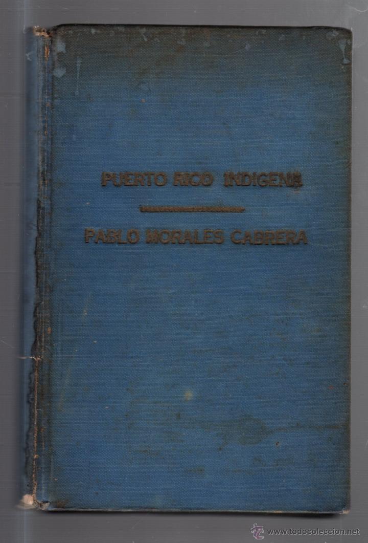 PUERTO RICO INDIGENA. PREHISTORIA Y PROTOHISTORIA DE PUERTO RICO. PABLO MORALES CABRERA. LEER (Libros Antiguos, Raros y Curiosos - Historia - Otros)