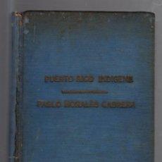 Libros antiguos: PUERTO RICO INDIGENA. PREHISTORIA Y PROTOHISTORIA DE PUERTO RICO. PABLO MORALES CABRERA. LEER. Lote 52808692