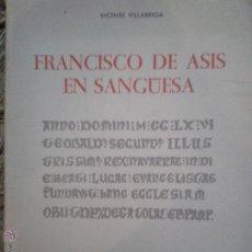Libros antiguos: LIBROS ARTE NAVARRA - FRANCISCO DE ASIS EN SANGUESA HISTORIA ARTE LITERATURA 17 X 24 CM - 190 PAG.. Lote 52799476