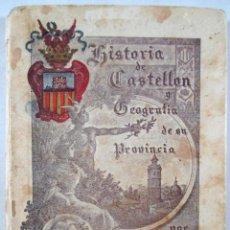 Libros antiguos: HISTORIA DE CASTELLÓN Y GEOGRAFIA DE SU PROVINCIA , ENRIQUE PERALES VILAR , AÑO 1912. Lote 52820909