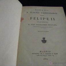 Libros antiguos: LIBRO NUEVA LUZ Y JUICIO VERDADERO SOBRE FELIPE II, BIOGRAFÍA DEL REY DE ESPAÑA JOSÉ MONTAÑA 1882. Lote 52829497