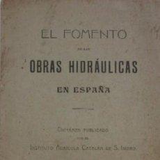 Libros antiguos: EL FOMENTO DE LAS OBRAS HIDRAULICAS EN ESPAÑA - AÑO 1906. Lote 52849095