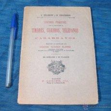 Libros antiguos: LIBRO TRATADO PRACTICO PARA LA COLOCACION DE TIMBRES, CUADROS, TELÉFONOS Y PARARRAYOS. 1905. Lote 210723206