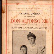 Libros antiguos: GABRIEL MAURA GAMAZO : HISTORIA CRÍTICA DE DON ALFONSO XIII BAJO LA REGENCIA TOMO II (1925). Lote 52884914