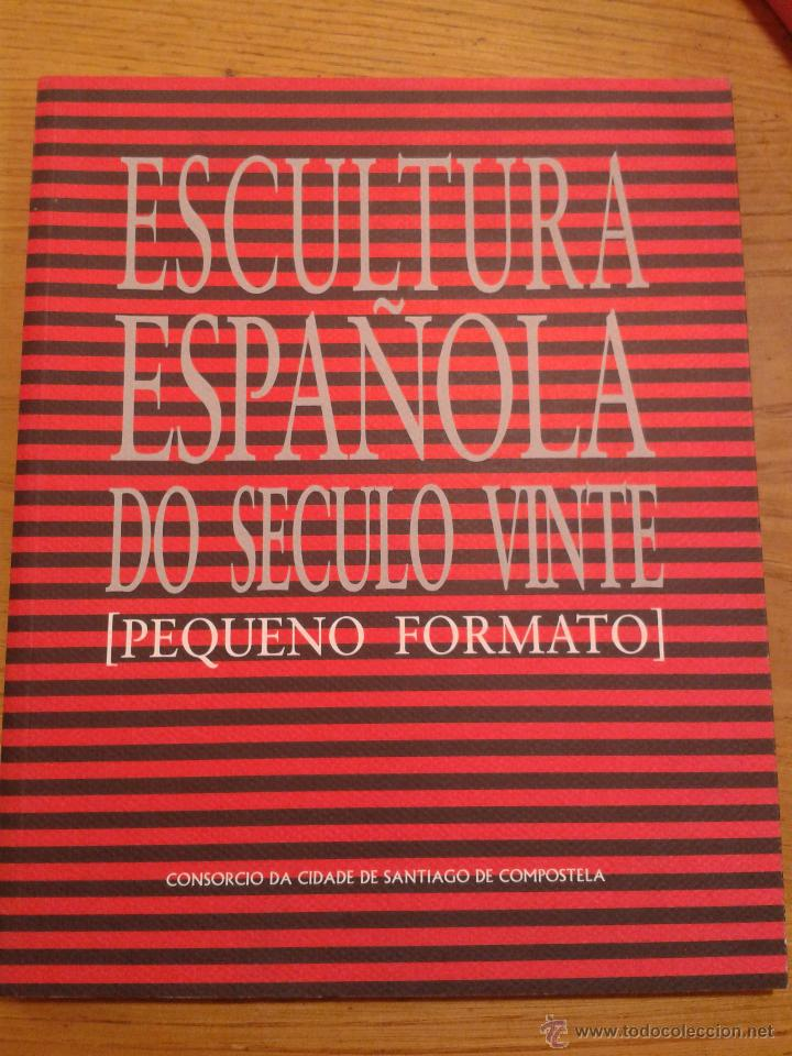 ESCULTURA ESPAÑOLA DO SECULO VINTE PEQUEÑO FORMATO (Libros Antiguos, Raros y Curiosos - Bellas artes, ocio y coleccionismo - Otros)