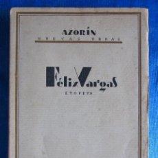 Libros antiguos: FÉLIX VARGAS. ETOPEYA. AZORIN NUEVAS OBRAS. BIBLIOTECA NUEVA, MADRID, 1928, PRIMERA EDICIÓN.. Lote 53086963
