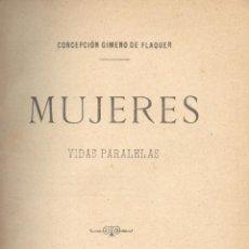 Libros antiguos: CONCEPCIÓN GIMENO DE FLAQUER. MUJERES. VIDAS PARALELAS. MADRID, 1893. S5. Lote 53106622