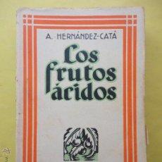 Libros antiguos: LOS FRUTOS ÁCIDOS. A. HERNÁNDEZ CATÁ.. Lote 53140720