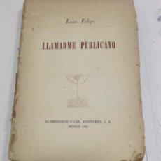 Libros antiguos: LLAMADME PUBLICANO. LEON FELIPE. 1º EDICION. EDITORES ALMENDROS Y CIA. MEXICO 1950. RUSTICA. Lote 53232061