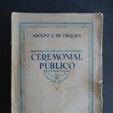 Libros antiguos: PROTOCOLO. 'CEREMONIAL PUBLICO' ADOLFO J. DE URQUIZA. MADRID 1932. Lote 100017710