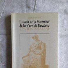 Libros antiguos: HISTÒRIA DE LA MATERNITAT DE LES CORTS DE BARCELONA. Lote 53386894