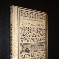 Libros antiguos: CRISTALOGRAFIA / MANUALES GALLACH / LUCAS FERNANDEZ NAVARRO. Lote 53434953