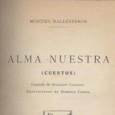 Libros antiguos: ADOLFO MONTIEL BALLESTEROS. ALMA NUESTRA. (CUENTOS). 1ª ED. MONTEVIDEO, 1922. S5. Lote 53444670