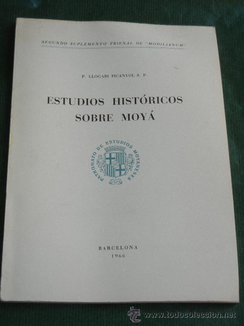 ESTUDIOS HISTORICOS SOBRE MOYA (MOIA), SEGUNDO SUPLEMENTO TRIENAL DE MODILIANUM, DE LLOGARI PICANYOL (Libros Antiguos, Raros y Curiosos - Historia - Otros)
