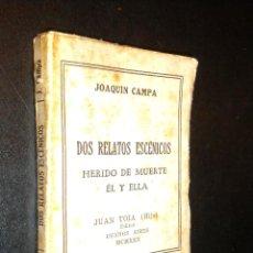 Libros antiguos: DOS RELATOS ESCENICOS: HERIDO DE MUERTE, EL Y ELLA / JOAQUIN CAMPA / 1930. Lote 53514314